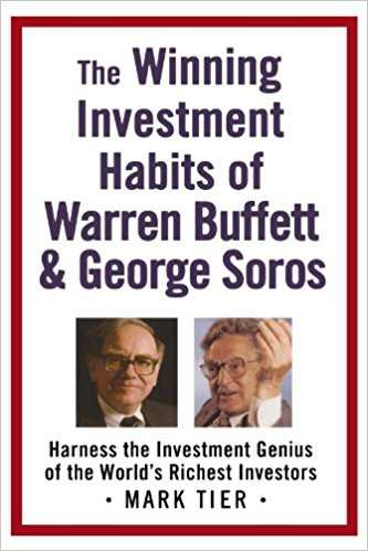 The Winning Investment Habits of Warren Buffet and George Soros by Mark Tier